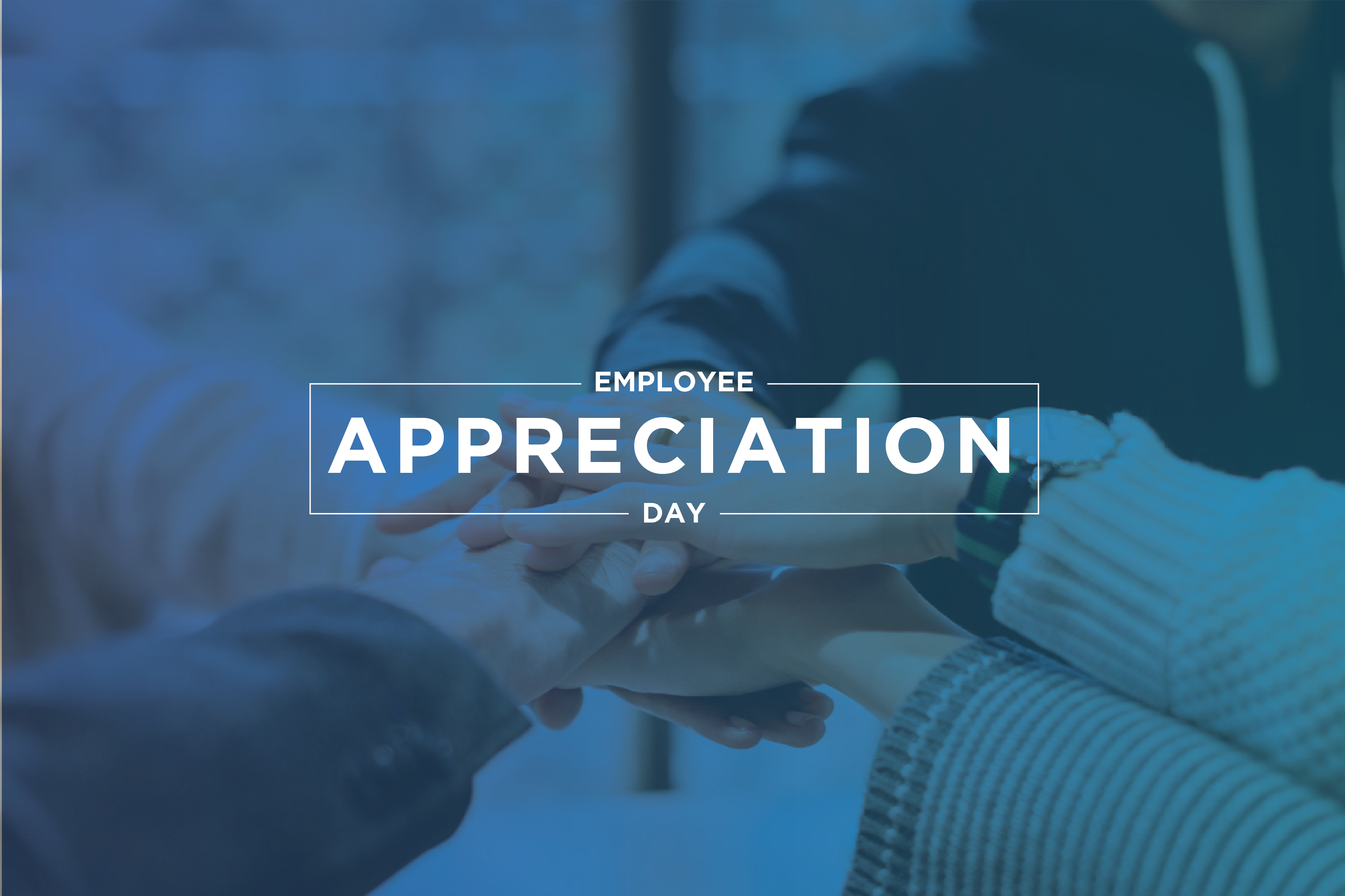 Employee Appreciation Day superimposed over a group of people joining hands